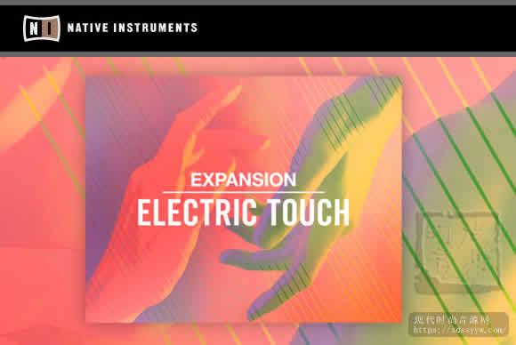 Native Instruments Expansion Electric Touch v1.0.0 多格式 流行乐即兴演奏.和弦和乐曲素材库