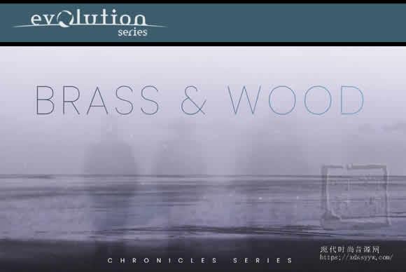 Evolution Series Chronicles Brass and Wood v1.0 KONTAKT铜管与木管
